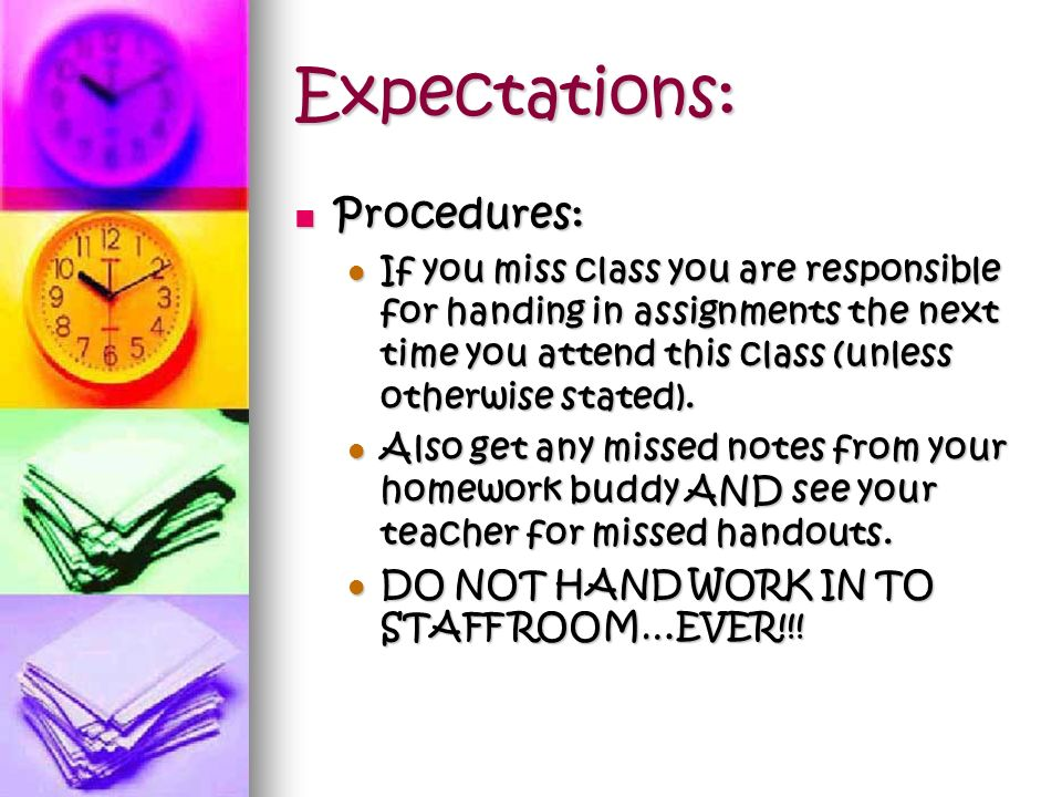 Expectations: Procedures: Procedures: If you miss a test due to an excused absence, you must take the responsibility of contacting your teacher to set up an appropriate time to rewrite it.