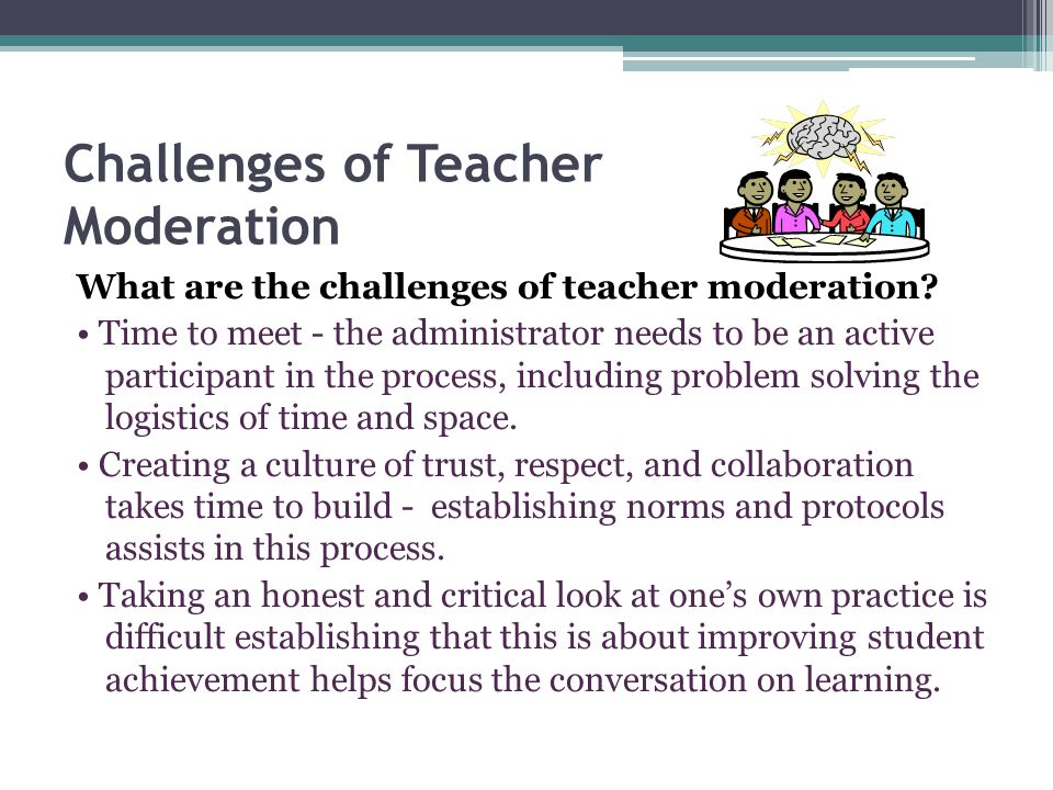 Challenges of Teacher Moderation What are the challenges of teacher moderation.