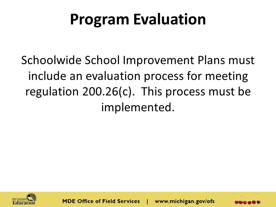 Program Evaluation Schoolwide School Improvement Plans must include an evaluation process for meeting regulation (c).