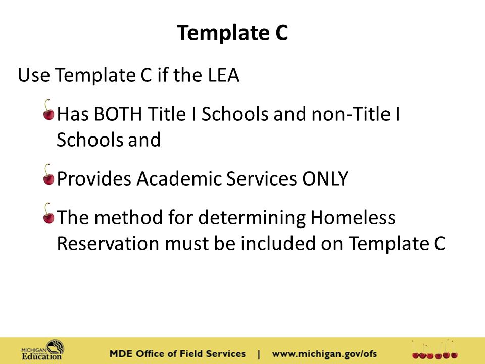 Template C Use Template C if the LEA Has BOTH Title I Schools and non-Title I Schools and Provides Academic Services ONLY The method for determining Homeless Reservation must be included on Template C