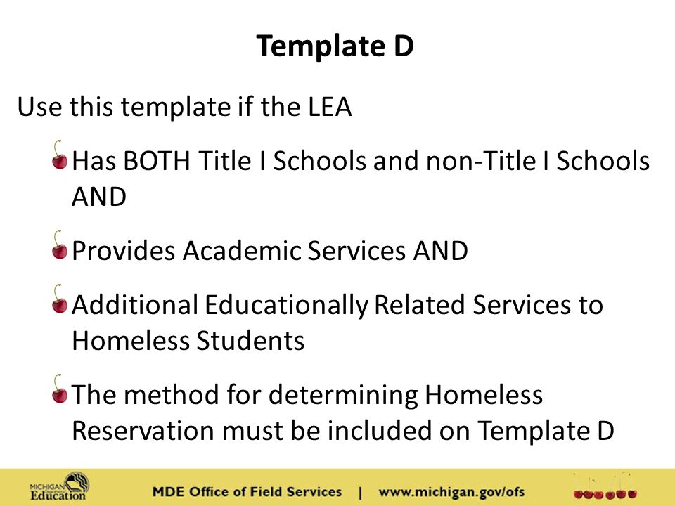 Template D Use this template if the LEA Has BOTH Title I Schools and non-Title I Schools AND Provides Academic Services AND Additional Educationally Related Services to Homeless Students The method for determining Homeless Reservation must be included on Template D