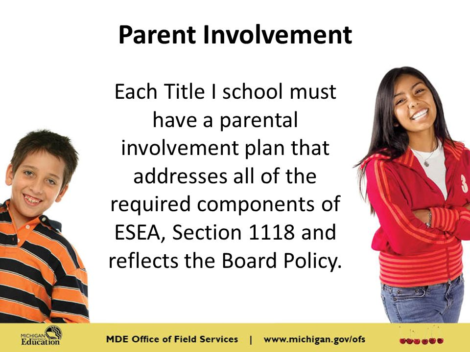 Each Title I school must have a parental involvement plan that addresses all of the required components of ESEA, Section 1118 and reflects the Board Policy.