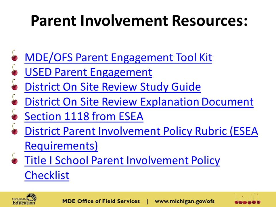 MDE/OFS Parent Engagement Tool Kit USED Parent Engagement District On Site Review Study Guide District On Site Review Explanation Document Section 1118 from ESEA District Parent Involvement Policy Rubric (ESEA Requirements) Title I School Parent Involvement Policy Checklist Parent Involvement Resources: