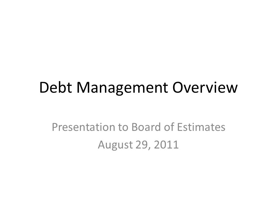 Debt Management Overview Presentation to Board of Estimates August 29, 2011