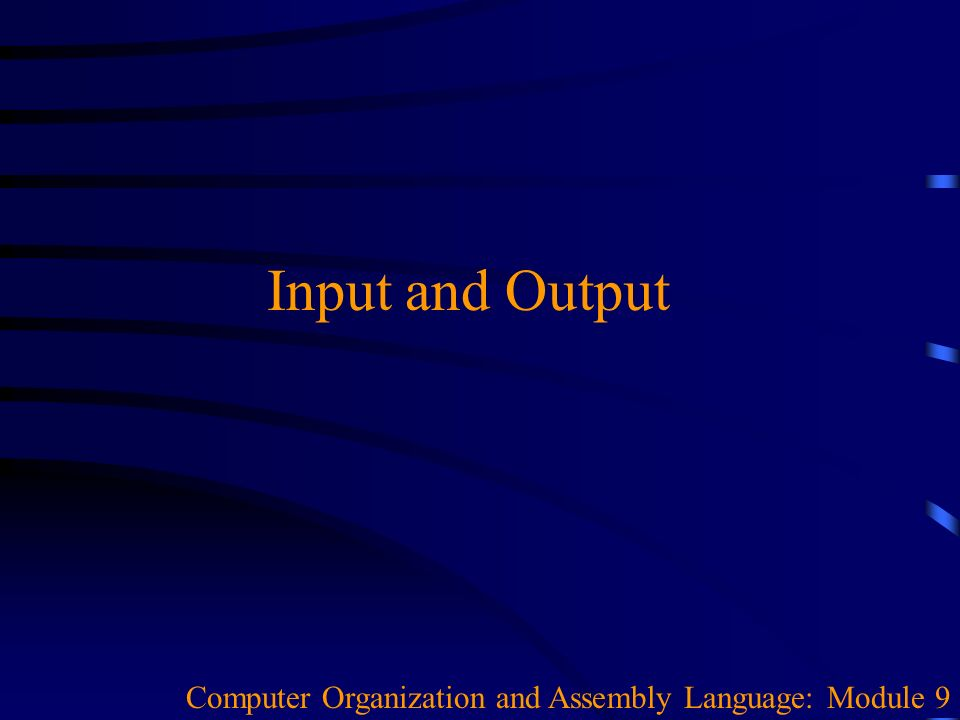 Input and Output Computer Organization and Assembly Language: Module 9
