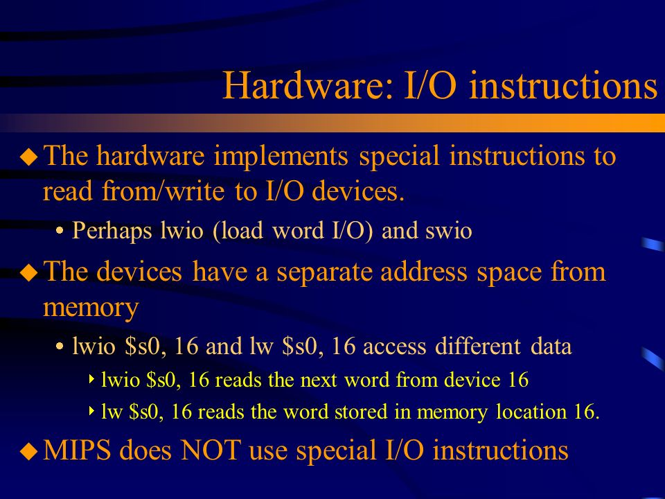 Hardware: I/O instructions u The hardware implements special instructions to read from/write to I/O devices.