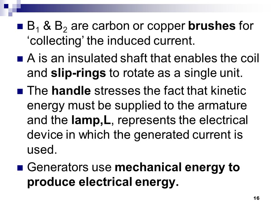 16 B 1 & B 2 are carbon or copper brushes for 'collecting' the induced current.