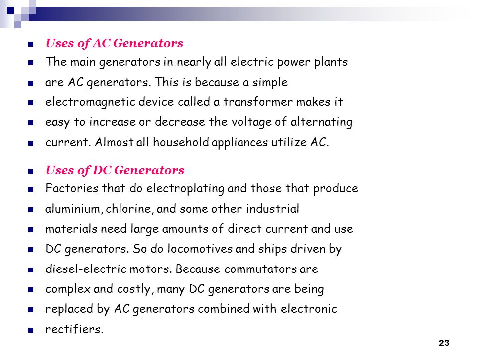 Uses of AC Generators The main generators in nearly all electric power plants are AC generators.