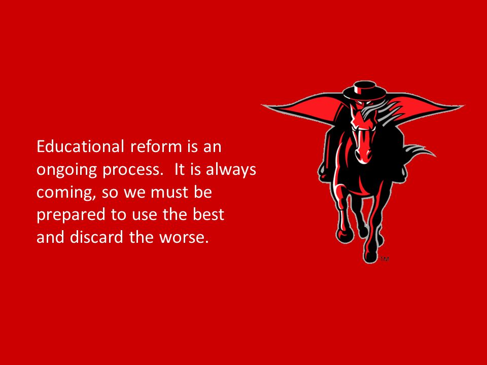 Educational reform is an ongoing process.