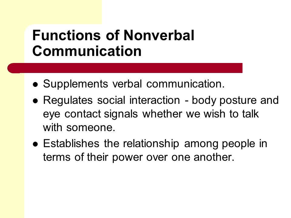 Functions of Nonverbal Communication Supplements verbal communication.