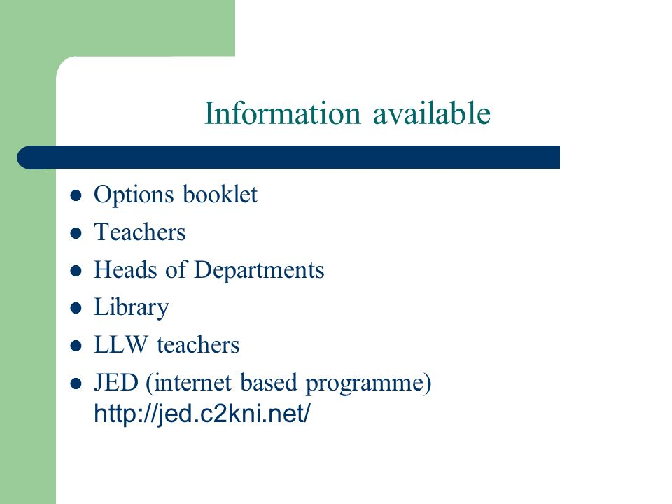 Information available Options booklet Teachers Heads of Departments Library LLW teachers JED (internet based programme)