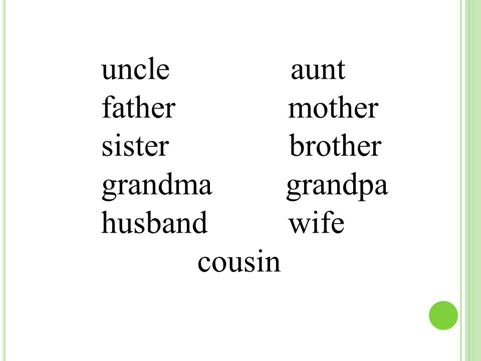 uncle aunt father mother sister brother grandma grandpa husband wife cousin