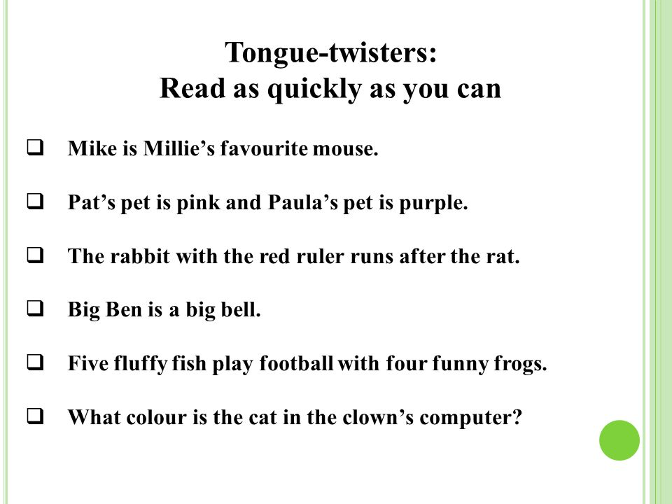 Tongue-twisters: Read as quickly as you can  Mike is Millie's favourite mouse.