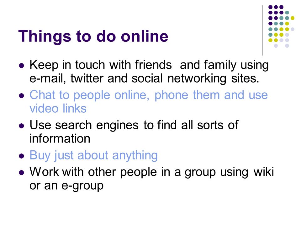Things to do online Keep in touch with friends and family using e-mail,