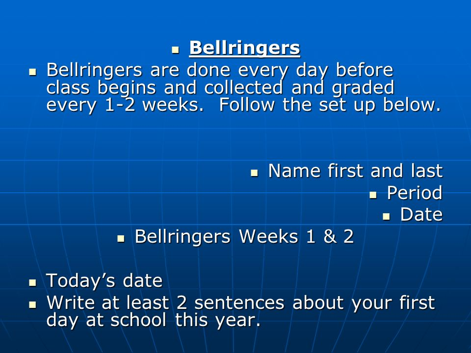 Bellringers Bellringers Bellringers are done every day before class begins and collected and graded every 1-2 weeks.