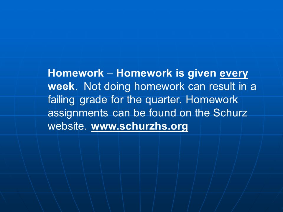 Homework – Homework is given every week.