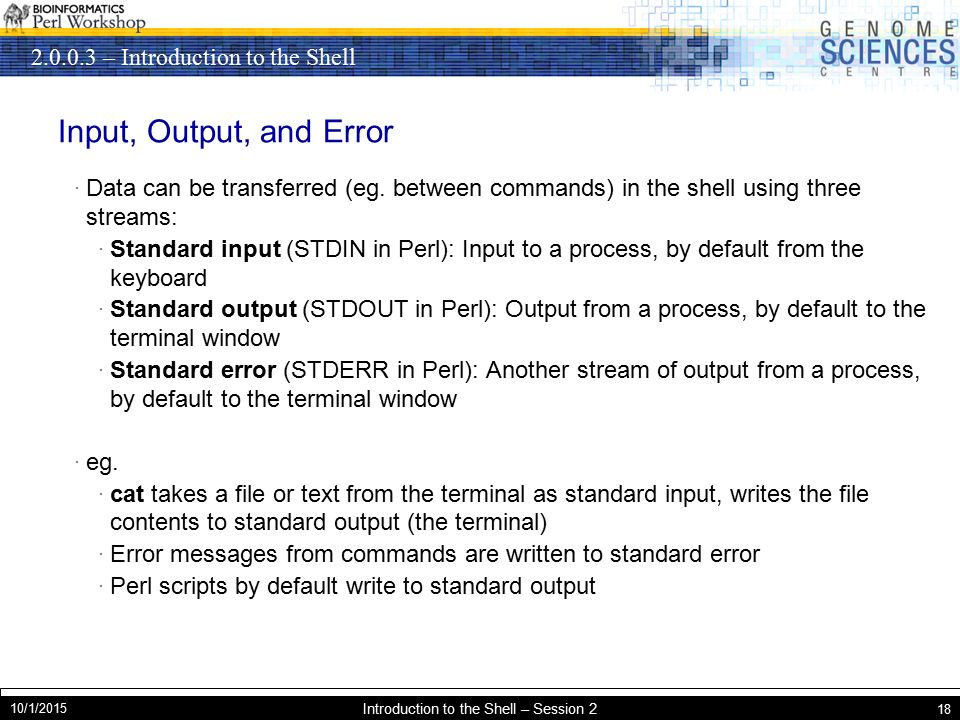 – Introduction to the Shell 10/1/2015 Introduction to the Shell – Session 2 18 Input, Output, and Error · Data can be transferred (eg.