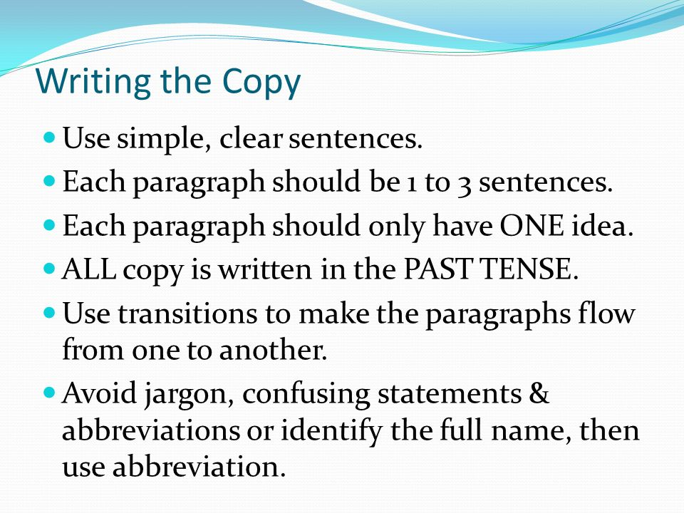 Writing the Copy Use simple, clear sentences. Each paragraph should be 1 to 3 sentences.