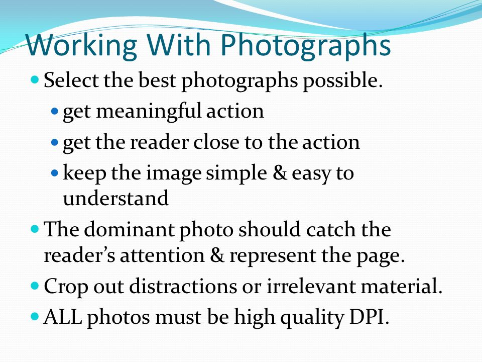 Working With Photographs Select the best photographs possible.