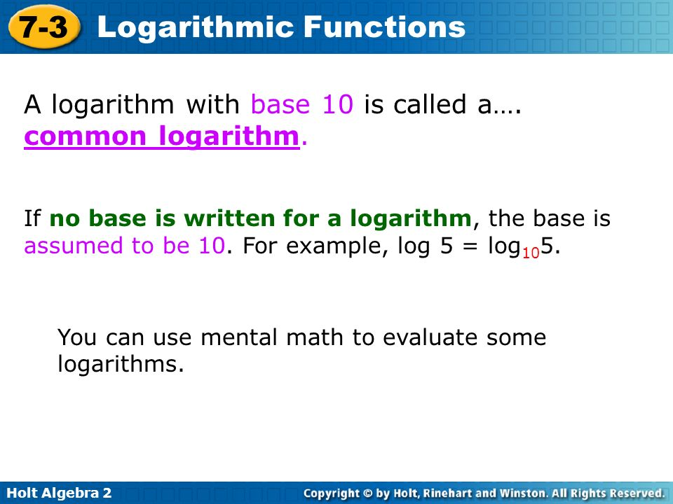 Holt Algebra Logarithmic Functions A logarithm with base 10 is called a….
