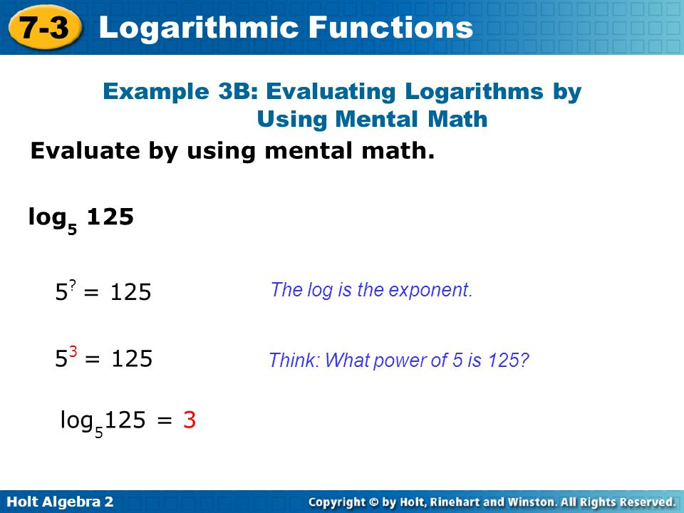 Holt Algebra Logarithmic Functions Evaluate by using mental math.