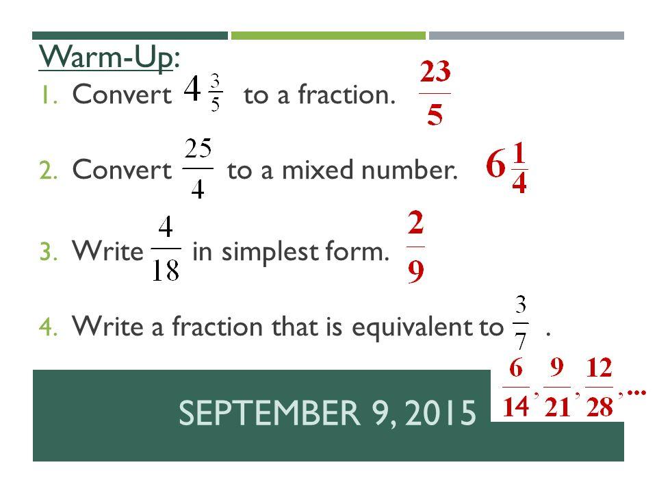 SEPTEMBER 9, 2015 Warm-Up: 1. Convert to a fraction. 2. Convert to ...
