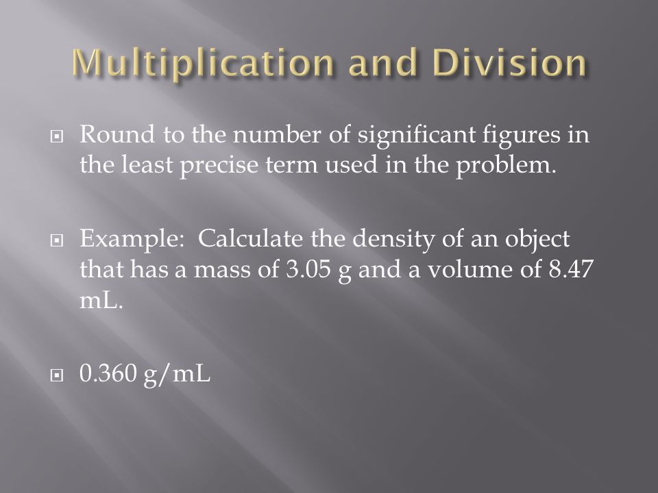  Round to the number of significant figures in the least precise term used in the problem.