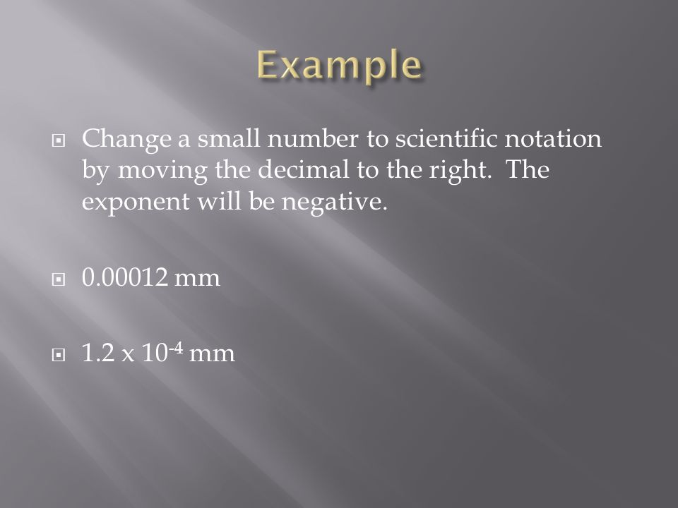  Change a small number to scientific notation by moving the decimal to the right.