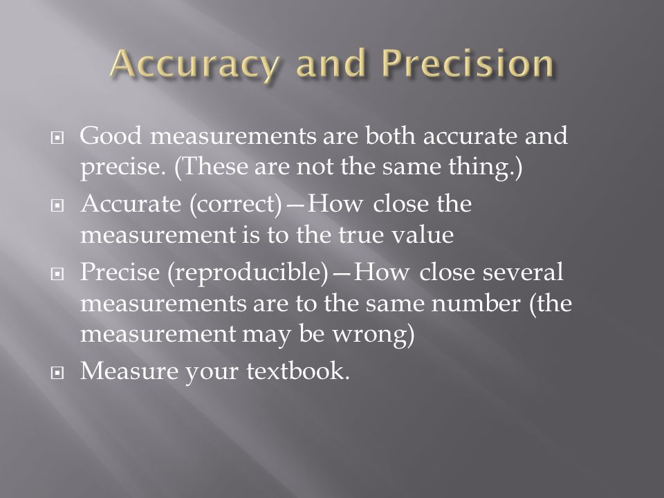  Good measurements are both accurate and precise.