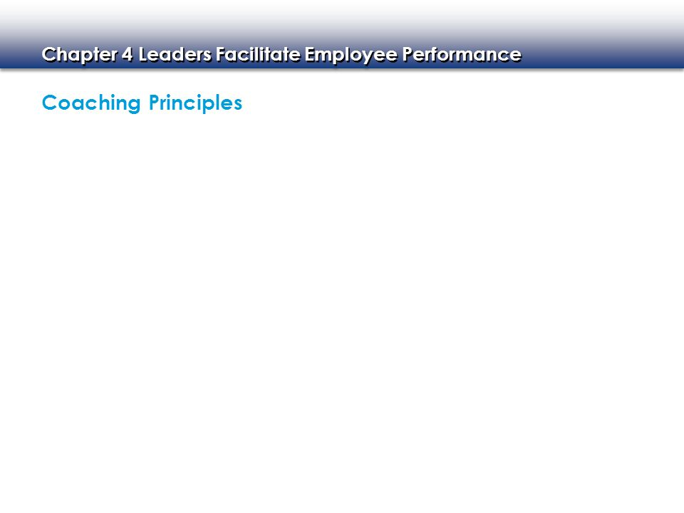 Chapter 4 Leaders Facilitate Employee Performance Coaching Principles