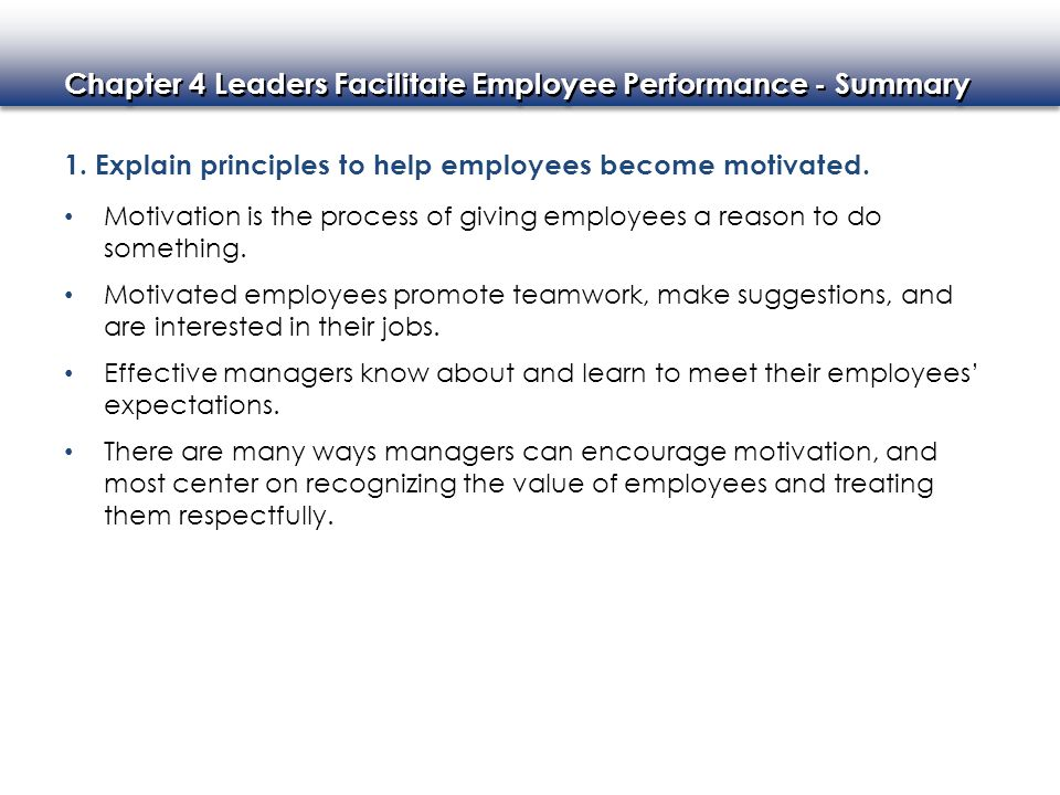 Chapter 4 Leaders Facilitate Employee Performance - Summary 1. Explain principles to help employees become motivated. Motivation is the process of giv