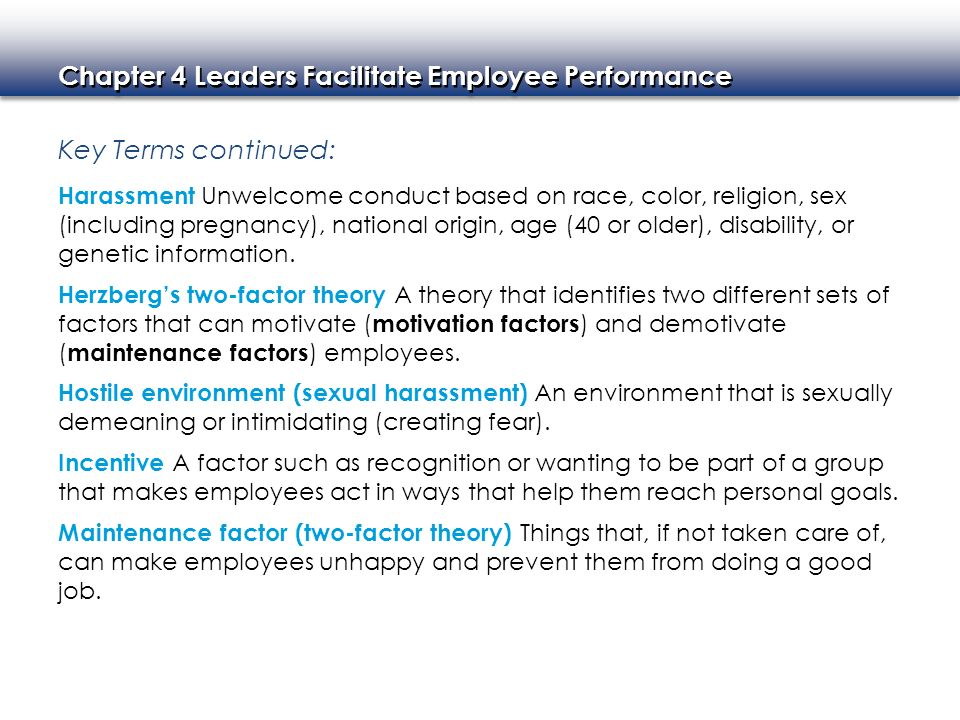 Chapter 4 Leaders Facilitate Employee Performance Key Terms continued: Harassment Unwelcome conduct based on race, color, religion, sex (including pre