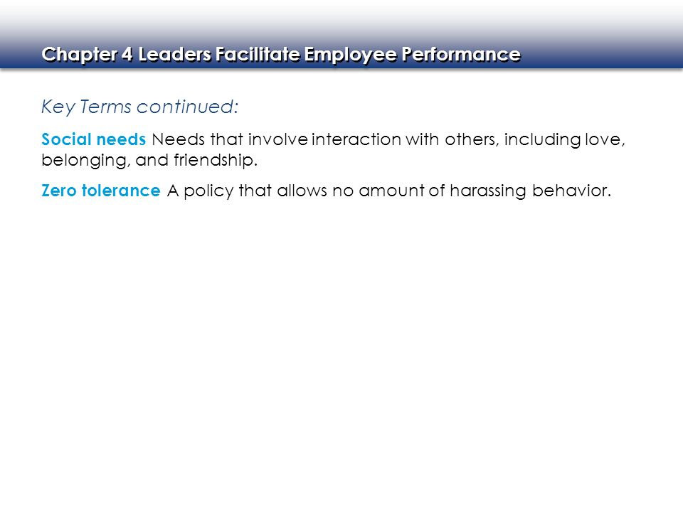 Chapter 4 Leaders Facilitate Employee Performance Key Terms continued: Social needs Needs that involve interaction with others, including love, belong