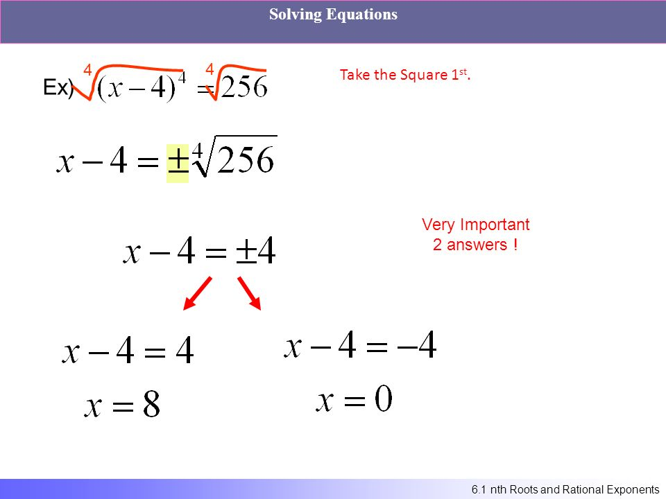 6.1 nth Roots and Rational Exponents Solving Equations Ex) 4 4 Very Important 2 answers .
