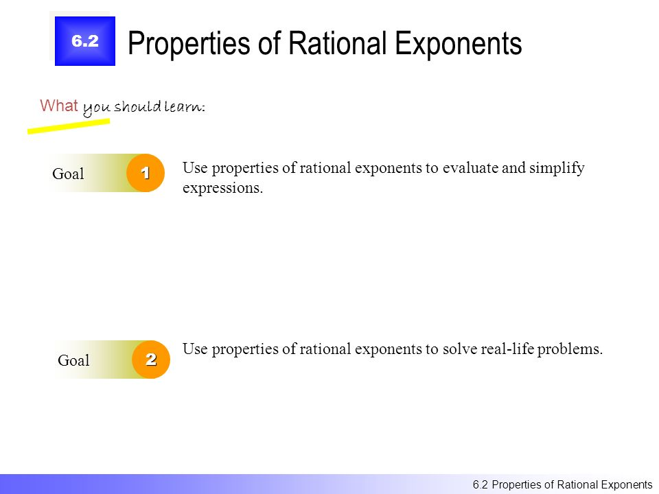 6.2 Properties of Rational Exponents What you should learn: Goal1 Goal2 Use properties of rational exponents to evaluate and simplify expressions.