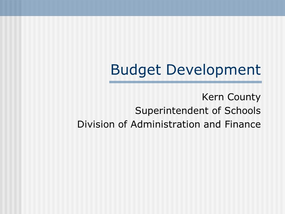 Budget Development Kern County Superintendent of Schools Division of Administration and Finance