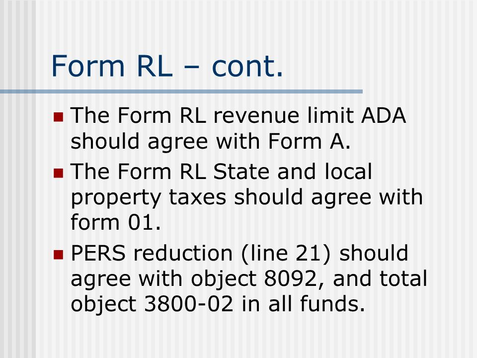 Form RL – cont. The Form RL revenue limit ADA should agree with Form A.