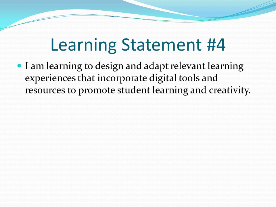 Learning Statement #4 I am learning to design and adapt relevant learning experiences that incorporate digital tools and resources to promote student learning and creativity.