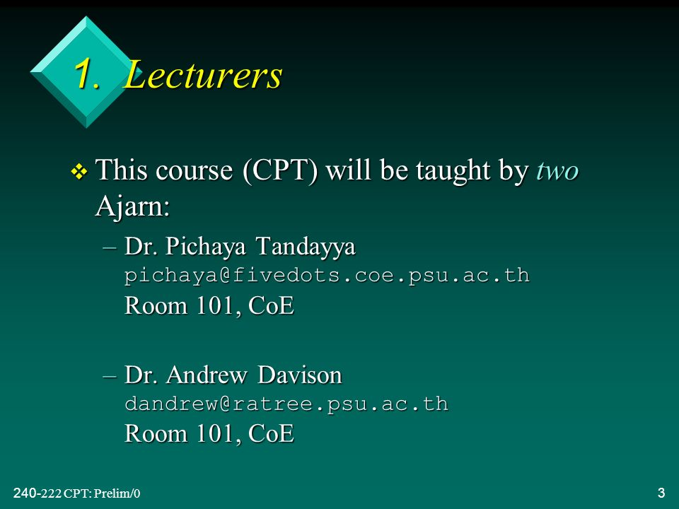 CPT: Prelim/03 1. Lecturers v This course (CPT) will be taught by two Ajarn: –Dr.