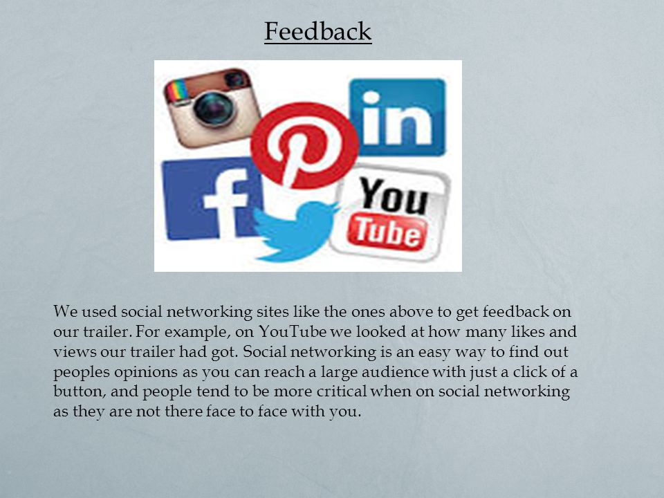 Feedback We used social networking sites like the ones above to get feedback on our trailer.