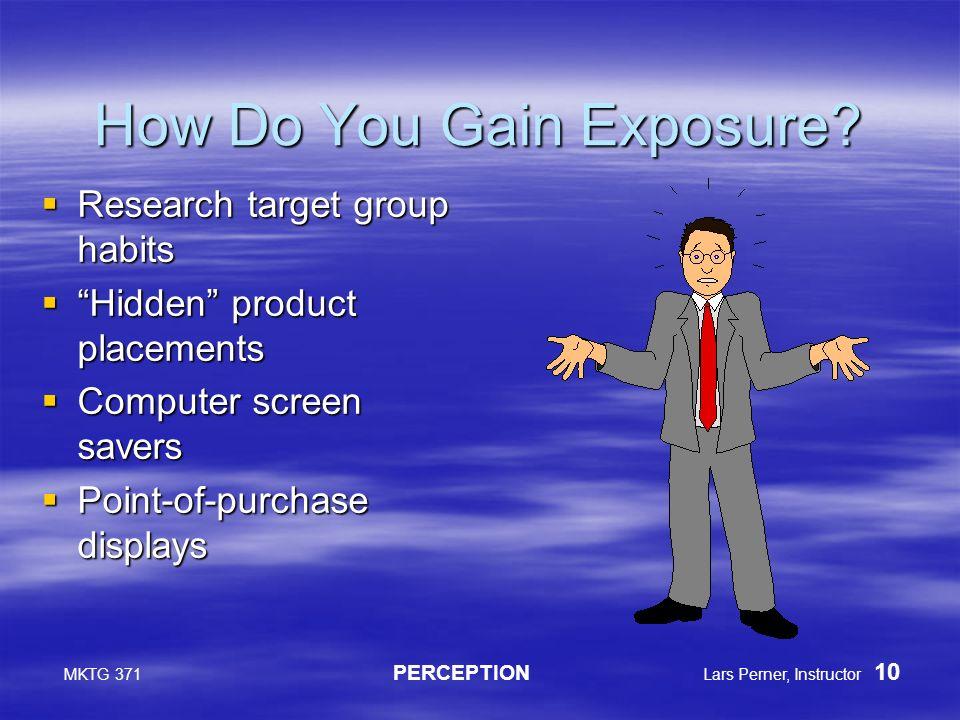 MKTG 371 PERCEPTION Lars Perner, Instructor 10 How Do You Gain Exposure.