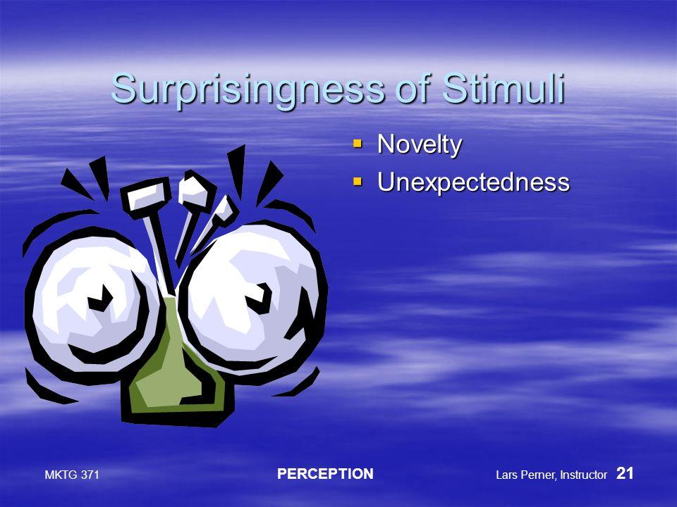 MKTG 371 PERCEPTION Lars Perner, Instructor 21 Surprisingness of Stimuli  Novelty  Unexpectedness