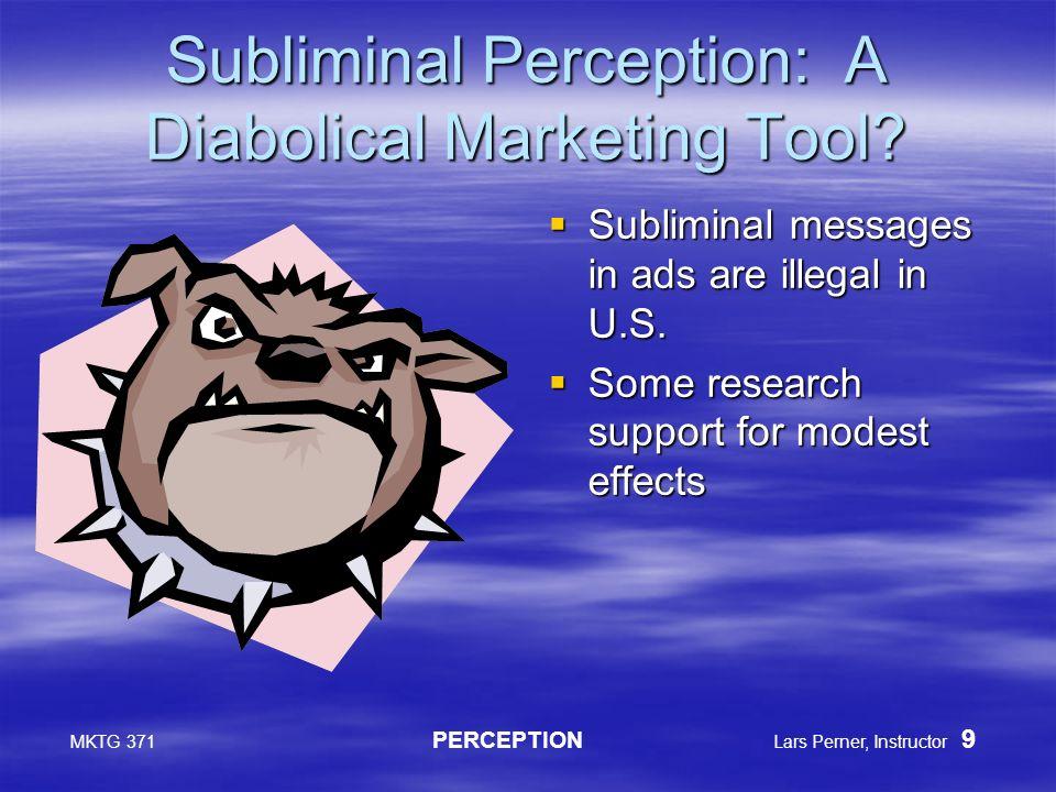 MKTG 371 PERCEPTION Lars Perner, Instructor 9 Subliminal Perception: A Diabolical Marketing Tool.