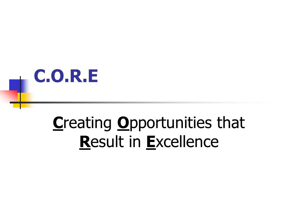 C.O.R.E Creating Opportunities that Result in Excellence