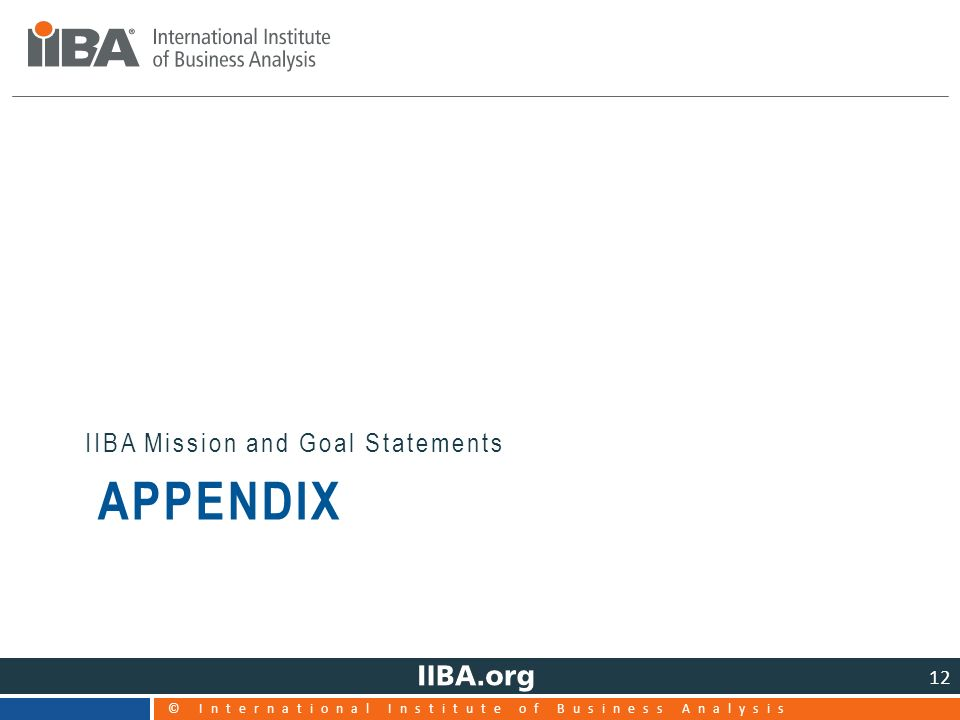 APPENDIX IIBA Mission and Goal Statements © International Institute of Business Analysis 12