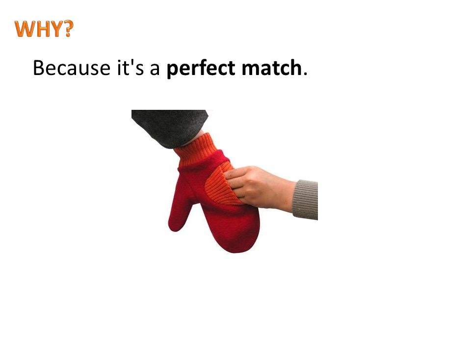 Because it s a perfect match.