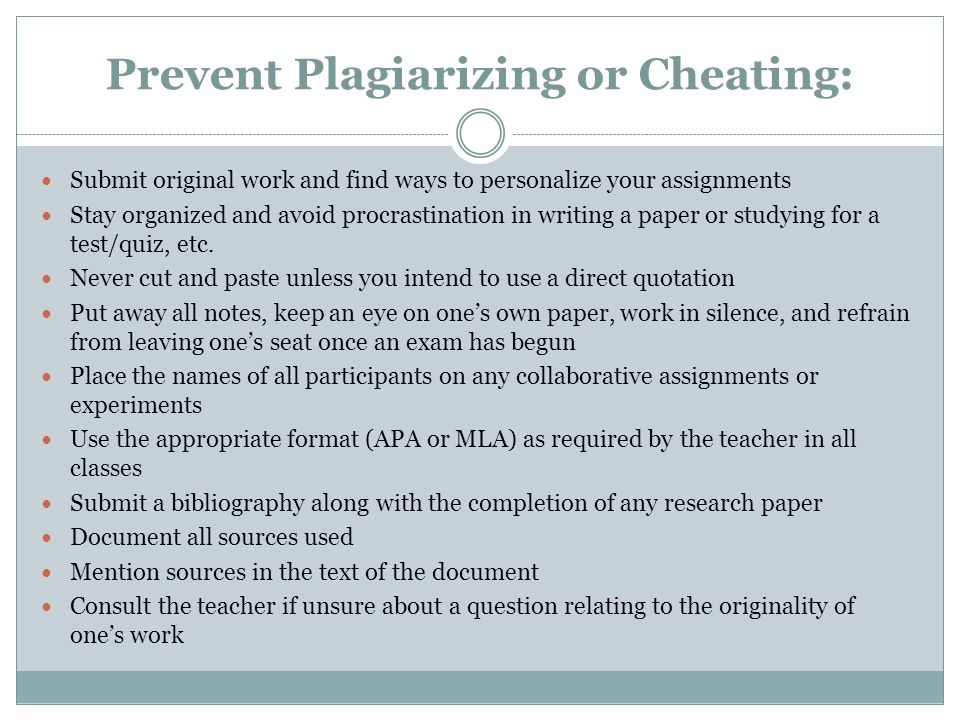 Prevent Plagiarizing or Cheating: Submit original work and find ways to personalize your assignments Stay organized and avoid procrastination in writing a paper or studying for a test/quiz, etc.
