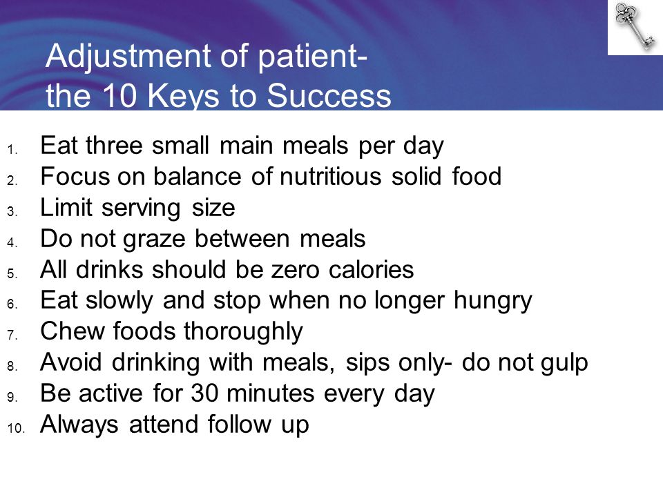 Adjustment of patient- the 10 Keys to Success 1. Eat three small main meals per day 2.