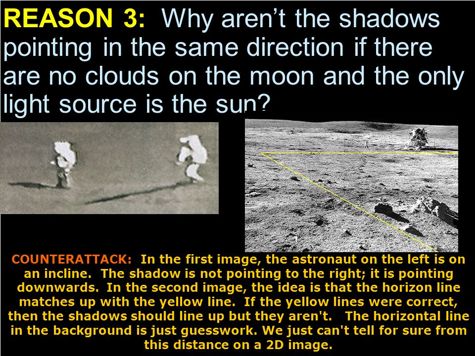 REASON 3: Why aren't the shadows pointing in the same direction if there are no clouds on the moon and the only light source is the sun.