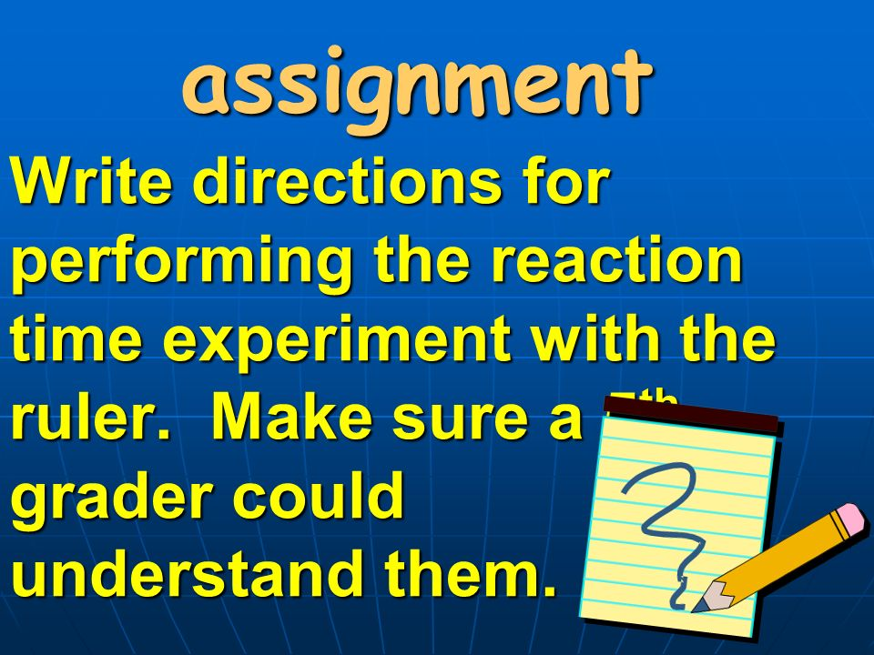 Write directions for performing the reaction time experiment with the ruler.